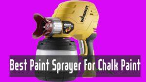 Best Paint Sprayer For Chalk Paint